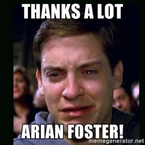 #ArianFoster is finished, finito, done!  Not even playing anymore and killing Fantasy Owner Dreams!